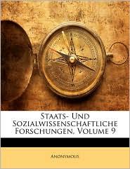 Staats- Und Sozialwissenschaftliche Forschungen, Volume 9