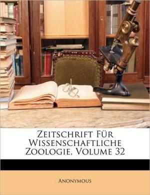 Zeitschrift Fur Wissenschaftliche Zoologie, Volume 32 - Anonymous