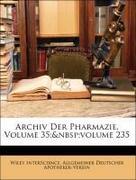 InterScience, Wiley;Apotheker-Verein, Allgemeiner Deutscher: Archiv Der Pharmazie, Volume 35; volume 235