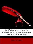Caillet, Jules: De L´administration En France Sous Le Ministère Du Cardinal De Richelieu