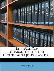Beitrage Zur Charakteristik Der Dichtungen Johs. Ewalds. - Hans Mller, Hans Muller