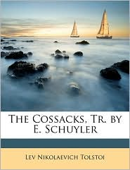 The Cossacks, Tr. by E. Schuyler - Leo Tolstoy