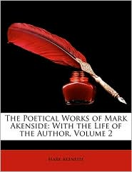 The Poetical Works of Mark Akenside: With the Life of the Author, Volume 2 - Mark Akenside