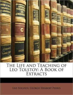The Life and Teaching of Leo Tolstoy: A Book of Extracts - Leo Tolstoy, George Herbert Perris