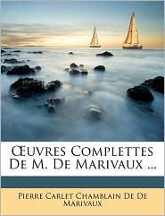 Uvres Complettes de M. de Marivaux. - Pierre Carlet Chamblain De De Marivaux