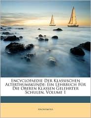Encyclopaedie Der Klassischen Alterthumskunde: Ein Lehrbuch Fur Die Ouber En Klassen Gelehrter Schulen. - Anonymous