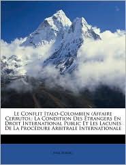 Le Conflit Italo-Colombien (Affaire Cerruto).: La Condition Des Etrangers En Droit International Public Et Les Lacunes de La Procedure Arbitrale Inte - Created by Bureau Paul Bureau
