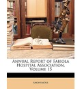 Annual Report of Fabiola Hospital Association, Volume 15 - Anonymous