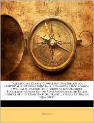 Patrologiae Cursus Completus: Sive Biblioteca Universalis, Integra Uniformis, Commoda, Oeconomica, Omnium SS. Patrum, Doctorum Scriptorumque Ecceles - Anonymous
