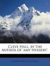 Cleve Hall, by the Author of 'Amy Herbert'. - Elizabeth Missing Sewell