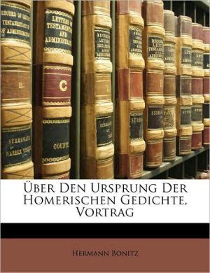Ber Den Ursprung Der Homerischen Gedichte, Vortrag - Hermann Bonitz