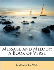 Message and Melody: A Book of Verse - Richard Burton