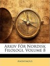 Arkiv for Nordisk Filologi, Volume 8 - Anonymous
