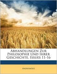 Abhandlungen Zur Philosophie Und Ihrer Geschichte, Issues 11-16 - Anonymous