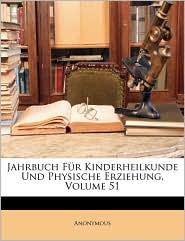 Jahrbuch Fr Kinderheilkunde Und Physische Erziehung, Volume 51