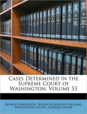 Cases Determined in the Supreme Court of Washington, Volume 53 - Arthur Remington, Solon Dickerson Williams, Created by Washington State Supreme Court