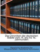 Bayerische Akademie Der Wissenschaften. Historische Kommission: Die Chroniken Der Deutschen Städte Vom 14. Bis Ins 16. Jahrhundert, Volume 1