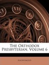 The Orthodox Presbyterian, Volume 6 - Anonymous
