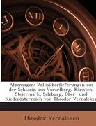 Vernaleken, Theodor: Alpensagen: Volksüberlieferungen aus der Schweiz, aus Vorarlberg, Kärnten, Steiermark, Salzburg, Ober- und Niederösterreich von Theodor Vernaleken