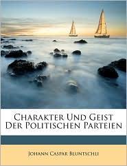 Charakter Und Geist Der Politischen Parteien - Johann Caspar Bluntschli
