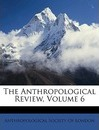 The Anthropological Review, Volume 6 - Anthropological Society of London