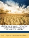 Greek Folk-Songs from the Ottoman Provinces of Northern Hellas - John Stuart Stuart-Glennie