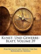 Bayern, Polytechnischer Verein Für Das Königreich: Kunst- Und Gewerbe- Blatt, Volume 39