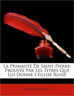 La Primaut de Saint Pierre: Prouve Par Les Titres Que Lui Donne L'Glise Russe - Cesare Quarenghi