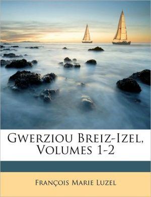 Gwerziou Breiz-Izel, Volumes 1-2 - Franois Marie Luzel, Francois Marie Luzel