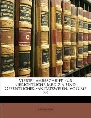 Vierteljahrsschrift f r gerichtliche und ffentliches Medicin, Dreiundzwanzigster Jahrgang