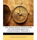 The Babylonian Expedition of the University of Pennsylvania, Volume 5 - Hermann Vollrat Hilprecht