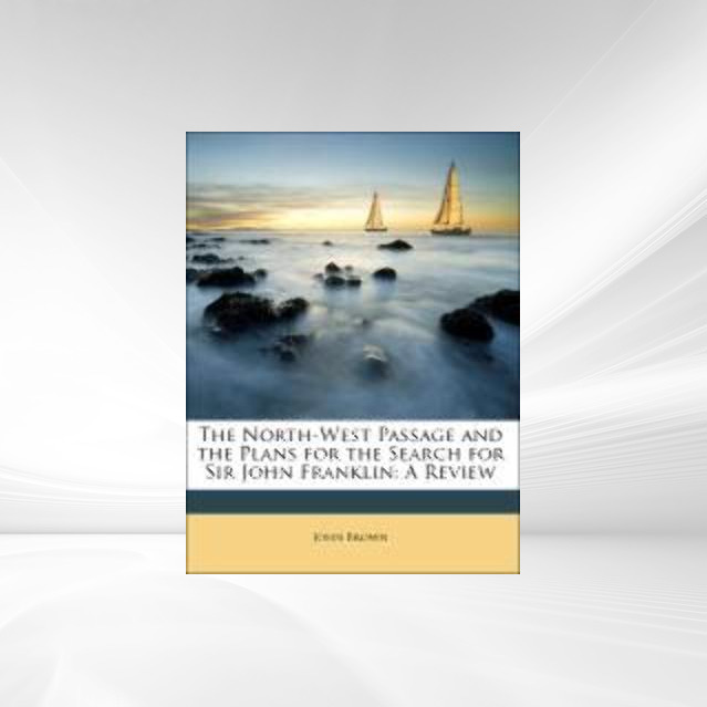 The North-West Passage and the Plans for the Search for Sir John Franklin: A Review als Taschenbuch von John Brown - Nabu Press