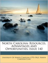 North Carolina: Resources, Advantages and Opportunities, Issue 140 - Created by University Of University Of North Carolina (1793-1962)