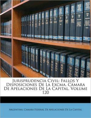 Jurisprudencia Civil: Fallos y Disposiciones de La Excma. Cmara de Apelaciones de La Capital, Volume 120 - Created by Argentina Camara Federal De Apelaciones