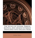 The Satires of Juvenal, Persius, Sulpicia, and Lucilius Literally Translated Into English Prose - Juvenal