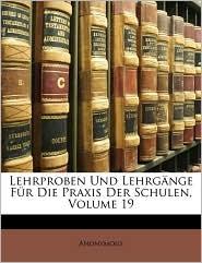 Lehrproben Und Lehrgnge Fr Die Praxis Der Schulen, Volume 19