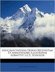 Apocolocyntosin Denuo Recensitam Et Annotatione Illustratam Submittit L.C.E. Schusler - Lucius Annaeus Seneca