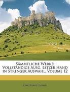 Castelli, Ignaz Franz: Sämmtliche Werke: Vollständige Ausg. Letzer Hand in Strenger Auswahl, Volume 12