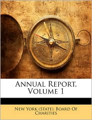 Annual Report, Volume 1 - Created by New York New York (State). Board Of Charities
