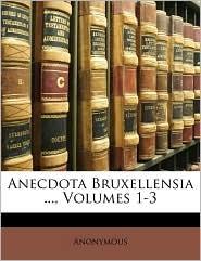 Anecdota Bruxellensia, Volumes 1-3 - Anonymous