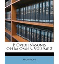 P. Ovidii Nasonis Opera Omnia, Volume 2 - Anonymous