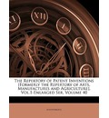The Repertory of Patent Inventions [Formerly the Repertory of Arts, Manufactures and Agriculture]. Vol.1-Enlarged Ser, Volume 40 - Anonymous