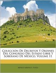 Coleccin de Decretos y Ordines del Congreso del Estado Libre y Soberano de Mxico, Volume 11 - Created by Mexico State