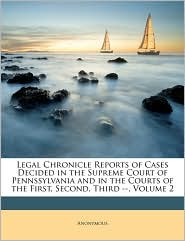 Legal Chronicle Reports of Cases Decided in the Supreme Court of Pennssylvania and in the Courts of the First, Second, Third, Volume 2 - Anonymous