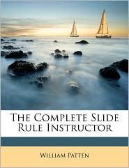 The Complete Slide Rule Instructor