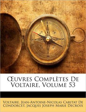 Oeuvres complètes de Voltaire, Volume 53 - Voltaire, Jacques Joseph Marie Decroix, Jean-Antoine-Nicolas Carit De Condorcet