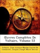 De Condorcet, Jean-Antoine-Nicolas Caritat;Voltaire;Decroix, Jacques Joseph Marie: OEuvres Complètes De Voltaire, Volume 53