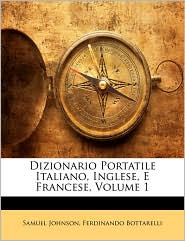 Dizionario Portatile Italiano, Inglese, E Francese, Volume 1 - Samuel Johnson, Ferdinando Bottarelli