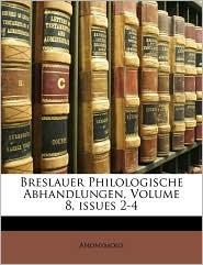 Breslauer Philologische Abhandlungen, Volume 8, Issues 2-4 - Anonymous
