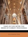 Laws of Life After the Mind of Christ - John Hamilton Thom